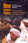 New Subaltern Politics Reconceptualizing Hegemony and Resistance in Contemporary India