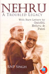 Nehru a Troubled Legacy With Rare Letters by Gandhi Nehru and Patel