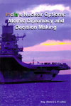 Indias Nuclear Options Atomic Diplomacy and Decision Making