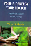 Your Bioenergy Your Doctor Fighting Illness With Energy