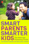 Smart Parents Smarter Kids the New Age Parenting Guide