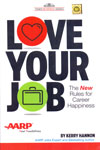 Love Your Job the New Rules for Career Happiness