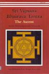 Sri Vijnana Bhairava Tantra the Ascent