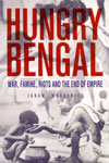 Hungry Bengal War Famine Riots and the End of Empire