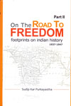 On the Road to Freedom Footprints on Indian History 1937-1947 Part II