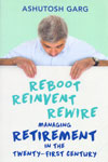 Reboot Reinvent Rewire Managing Retirement in the Twenty First Century