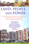 Land People and Power an Anthropological Study of Emerging Mega City of New Town Rajarhat