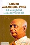 Sardar Vallabhbhai Patel a Far Sighted Luminary of India