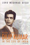 Nehrus Hero Dilip Kumar in the Life of India
