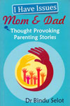 I Have Issues Mom and Dad Thought Provoking Parenting Stories