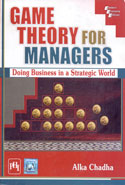 Game Theory for Managers Doing Business in a Strategic World