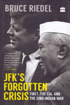 JFKs Forgotten Crisis Tibet the CIA and the Sino-Indian War