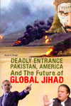Deadly Entrance Pakistan America and the Future of Global Jihad
