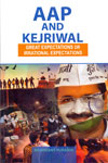 AAP and Kejriwal Great Expectations or Irrational Expectations