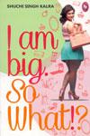 I Am Big So What