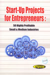 Start Up Projects for Entrepreneurs 50 Highly Profitable Small and Medium Industries