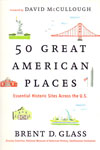 50 Great American Places Essential Historic Sites Across the US