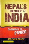 Nepals Republic and India Corridors of Power