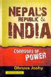 Nepals Republic and India Corridors of Power