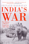 Indias War the Making of Modern South Asia 1939-1945