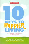 10 Keys to Happier Living a Practical Handbook for Happiness