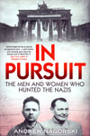 In Pursuit the Men and Women Who Hunted the Nazis
