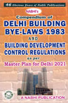 Compendium of Delhi Building Bye Laws 1983 and Building Development Control Regulations as per Master Plan for Delhi 2021 Alongwith Supplement of New Unified Building Bye Laws for Delhi 2016