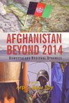 Afghanistan Beyond 2014 Domestic and Regional Dynamics