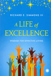 A Life of Excellence Wisdom for Effective Living