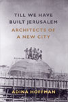 Till We Have Built Jerusalem Architects of a New City