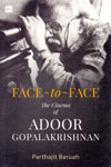 Face to Face the Cinema of Adoor Gopalakrishnan