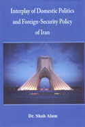 Interplay of Domestic Politics and Foreign Security Policy of Iran