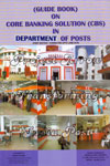 Guide Book on Core Banking Solution (CBS) in Department of Posts