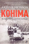 Kohima the Story of the Greatest Battle Ever Fought