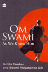 Om Swami As We Know Him