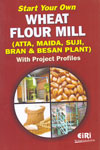 Start Your Own Wheat Flour Mill Atta Maida Suji Bran and Besan Plant With Project Profiles