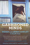 Garrisoned Minds Women and Armed Conflict in South Asia