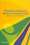 Panchayati Raj and Women Empowerment Dependency Versus Autonomy