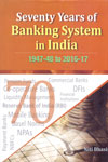 Seventy Years of Banking System in India 1947-48 to 2016-17