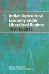 Indian Agricultural Economy Under Liberalised Regime 1991 to 2015 Volume 3