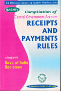 Compilation of Central Government Account Receipts and Payments Rules Alongwith Government of India Decisions