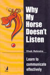 Why My Horse Does Not Listen Learn to Communicate Effectively