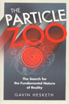 The Particle Zoo the Search for the Fundamental Nature of Reality