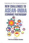 Celebrating the Third Decade and Beyond New Challenges to ASEAN-INDIA Economic Partnership