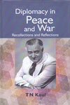 Diplomacy in Peace and War Recollections and Reflections