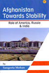 Afghanistan Towards Stability Role of America Russia and India