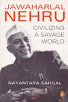 Jawaharlal Nehru Civilizing A Savage World