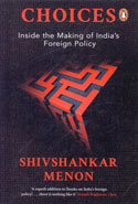 Choices Inside the Making of Indias Foreign Policy