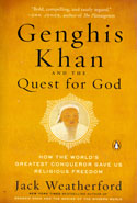 Genghis Khan and the Quest for God How the Worlds Greatest Conqueror Gave Us Religious Freedom