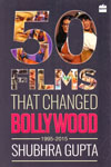 50 Films That Changed Bollywood 1995-2015